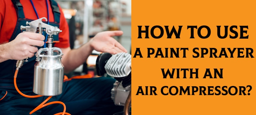 How to use a paint sprayer with an air compressor